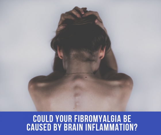 Could Your Fibromyalgia Be Caused By Brain Inflammation?